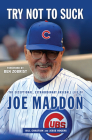 Try Not to Suck: The Exceptional, Extraordinary Baseball Life of Joe Maddon Cover Image