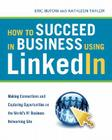 How to Succeed in Business Using LinkedIn: Making Connections and Capturing Opportunities on the World's #1 Business Networking Site Cover Image