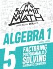 Summit Math Algebra 1 Book 5: Factoring Polynomials and Solving Quadratic Equations Cover Image