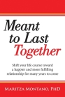 Meant to Last Together: Shift your life course toward a happier and more fulfilling relationship for many years to come Cover Image
