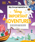 My Encyclopedia of Very Important Adventures: For little learners who love exciting journeys and incredible discoveries (My Very Important Encyclopedias) Cover Image