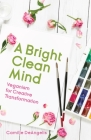 A Bright Clean Mind: Veganism for Creative Transformation Cover Image