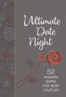 Ultimate Date Night: 52 Amazing Dates for Busy Couples Cover Image