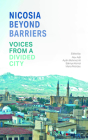 Nicosia Beyond Barriers: Voices from a Divided City Cover Image