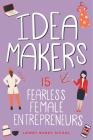 Idea Makers: 15 Fearless Female Entrepreneurs (Women of Power #2) Cover Image