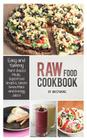 Raw Food Cookbook: Easy and Yummy Plant-Based Meals, Superfood Snacks, Green Smoothies and Energy Juices Cover Image