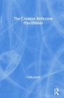 The Creative Reflective Practitioner: Research Through Making and Practice Cover Image