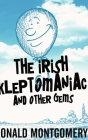 The Irish Kleptomaniac and other Gems: Large Print Hardcover Edition Cover Image