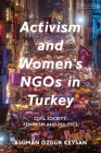 Activism and Women's NGOs in Turkey: Civil Society, Feminism and Politics Cover Image