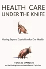 Health Care Under the Knife: Moving Beyond Capitalism for Our Health Cover Image