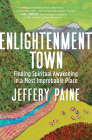 Enlightenment Town: Finding Spiritual Awakening in a Most Improbable Place Cover Image