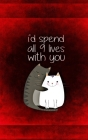 Notebook: I'd Spend All Nine Lives With You Cover Image
