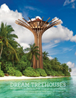 Dream Treehouses: Extraordinary Designs from Concept to Completion Cover Image