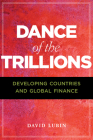 Dance of the Trillions: Developing Countries and Global Finance Cover Image