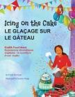 Icing on the Cake - English Food Idioms (French-English): Le Glaçage Sur le Gâteau (français - anglais) Cover Image