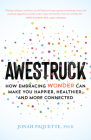 Awestruck: How Embracing Wonder Can Make You Happier, Healthier, and More Connected Cover Image