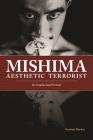Mishima, Aesthetic Terrorist: An Intellectual Portrait Cover Image