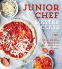 Junior Chef Master Class: 70+ Fresh Recipes & Key Techniques for Cooking Like a Pro Cover Image