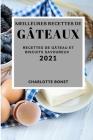 Meilleures Recettes de Gâteaux 2021 (Best Cake Recipes 2021 French Edition): Recettes de Gâteau Et Biscuits Savoureux Cover Image