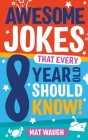 Awesome Jokes That Every 8 Year Old Should Know! Cover Image