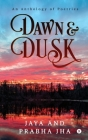 Dawn and Dusk: An Anthology of Poetries Cover Image