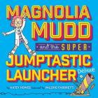 Magnolia Mudd and the Super Jumptastic Launcher Deluxe Cover Image