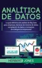 Analítica de datos: La guía definitiva de análisis de Big Data para empresas, técnicas de minería de datos, recopilación de datos y concep Cover Image