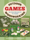 Outdoor Woodworking Games: 20 Fun Projects to Make Cover Image