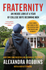 Fraternity: An Inside Look at a Year of College Boys Becoming Men Cover Image