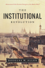 The Institutional Revolution: Measurement and the Economic Emergence of the Modern World (Markets and Governments in Economic History) Cover Image