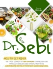 Dr. Sebi: How to Get Rid of the 11 Most Common Yet Life-Changing Chronic Diseases Naturally Using Dr. Sebi's Official Treatments Cover Image