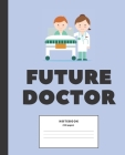 Future Doctor College ruled Notebook: Composition Notebook for medical students; Gifts for Medical Students: 7.5 x 9.25 college ruled notebook Cover Image