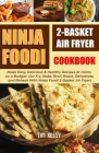 Ninja Foodi 2-Basket Air Fryer Cookbook: Make Easy, Delicious & Healthy Recipes at Home on a Budget. (Air Fry, Bake, Broil, Roast, Dehydrate, and Rehe Cover Image