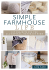 Simple Farmhouse Life: DIY Projects for the All-Natural, Handmade Home Cover Image