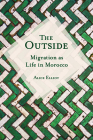 The Outside: Migration as Life in Morocco (Public Cultures of the Middle East and North Africa) Cover Image