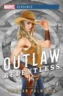 Outlaw: Relentless: A Marvel Heroines Novel Cover Image