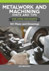 Metalwork and Machining Hints and Tips for Home Machinists: 101 Plans and Drawings Cover Image