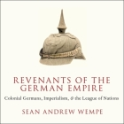 Revenants of the German Empire Lib/E: Colonial Germans, Imperialism, and the League of Nations Cover Image