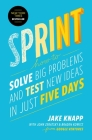Sprint: How to Solve Big Problems and Test New Ideas in Just Five Days Cover Image