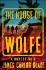 The House of Wolfe: A Border Noir Cover Image