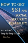 How to Get SSI & Social Security Disability: An Insider's Step by Step Guide Cover Image