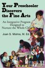 Your Preschooler Discovers the Fine Arts: An Integrative Program Designed to Nurture the Whole Child Cover Image