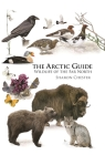 The Arctic Guide: Wildlife of the Far North Cover Image