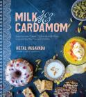 Milk & Cardamom: Spectacular Cakes, Custards and More, Inspired by the Flavors of India Cover Image
