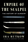 Empire of the Scalpel: The History of Surgery Cover Image
