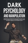Dark Psychology and Manipulation: Manipulators are All Around Us and are Tricky to Spot. Learn Secret Techniques Used by Psychologists to Analyze Peop Cover Image