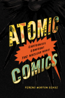 Atomic Comics: Cartoonists Confront the Nuclear World Cover Image