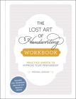 The Lost Art of Handwriting Workbook: Practice Sheets to Improve Your Penmanship Cover Image