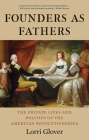 Founders as Fathers: The Private Lives and Politics of the American Revolutionaries Cover Image