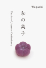Wagashi: The Art of Japanese Confectionery Cover Image